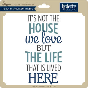 KH-Its-Not-the-House-But-the-Life