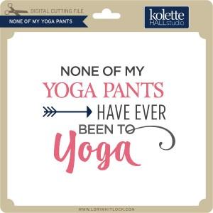 KH-None-of-My-Yoga-Pants