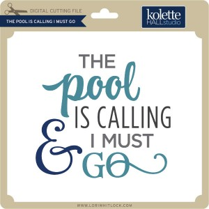 KH-The-Pool-is-Calling-I-Must-Go