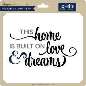 KH-This-Home-Built-Love-Dreams
