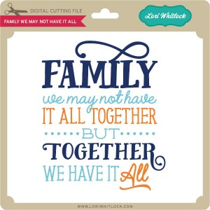 LW-Family-We-May-Not-Have-It-All
