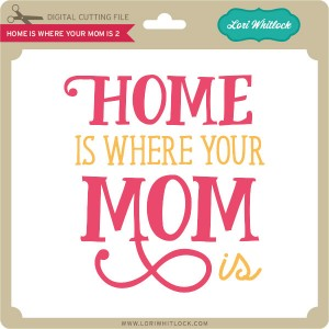 LW-Home-is-Where-Your-Mom-Is-2