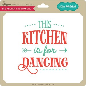 LW-This-Kitchen-is-for-Dancing