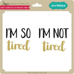 LW-Baby-T-Shirt-Set-So-Tired-Not-Tired