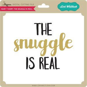 LW-Baby-T-Shirt-The-Snuggle-is-Real