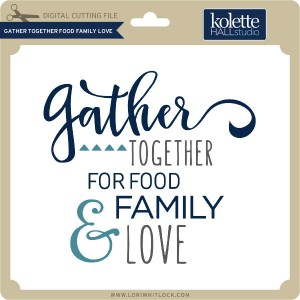 KH-Gather-Together-Food-Family-Love