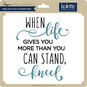 KH-When-Life-Gives-You-More-Kneel