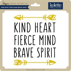 KH-Kind-Heart-Fierce-Mind-Brave-Spirit
