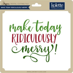 KH-Make-Today-Ridiculously-Merry