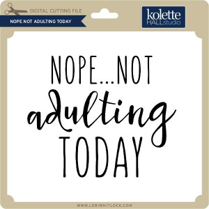 KH-Nope-Not-Adulting-Today