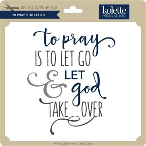 KH-To-Pray-is-to-Let-Go