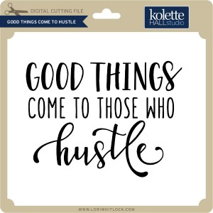 KH-Good-Things-Come-to-Hustle