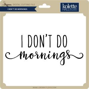 KH-I-Don't-Do-Mornings