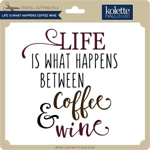 KH-Life-is-What-Happens-Coffee-Wine