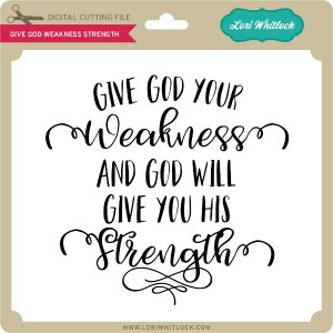 LW-Give-God-Weakness-Strength