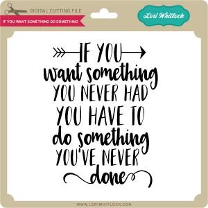 LW-If-You-Want-Something-Do-Something