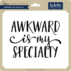 KH-Awkward-is-my-Specialty