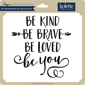 KH-Be-Kind-Be-Brave-Be-Loved-Be-You