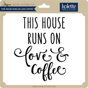 KH-This-House-Runs-on-Love-Coffee