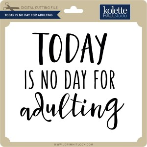 KH-Today-is-No-Day-for-Adulting