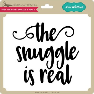 LW-Baby-T-Shirt-The-Snuggle-is-Real-2