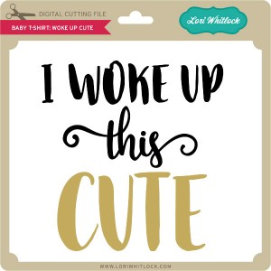 LW-Baby-T-Shirt-Woke-Up-Cute