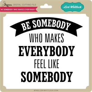 LW-Be-Somebody-Who-Makes-Everybody