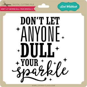 LW-Don't-Let-Anyone-Dull-Your-Sparkle-2