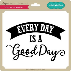 LW-Everyday-is-a-Good-Day