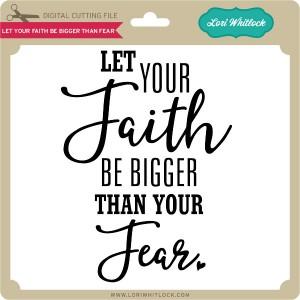 LW-Let-Your-Faith-Be-Bigger-Than-Fear