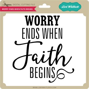 LW-Worry-Ends-When-Faith-Begins