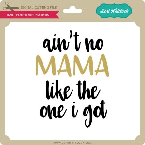 LW-Baby-T-Shirt-Ain't-No-Mama