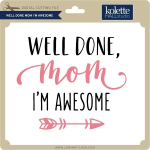 KH-Well-Done-Mom-I'm-Awesome