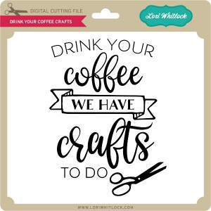 LW-Drink-Your-Coffee-Crafts