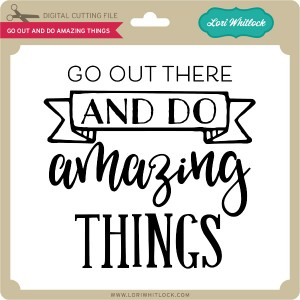 LW-Go-Out-and-Do-Amazing-Things