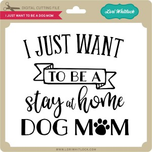 LW-I-Just-Want-to-be-a-Dog-Mom