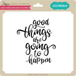 LW-Good-Things-are-Going-to-Happen