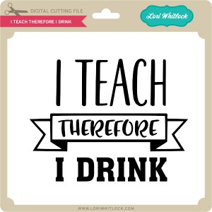 LW-I-Teach-Therefore-I-Drink