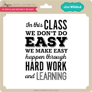 LW-In-This-Class-We-Don't-Do-Easy