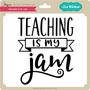 LW-Teaching-is-My-Jam