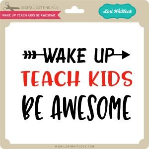 LW-Wake-Up-Teach-Kids-Be-Awesome