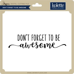 KH-Don't-Forget-To-Be-Awesome