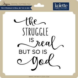 KH-The-Struggle-is-Real-But-So-Is-God