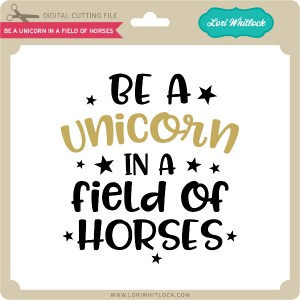 LW-Be-a-Unicorn-in-a-Field-of-Horses