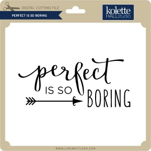 KH-Perfect-is-So-Boring