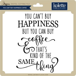KH-You-Can't-Buy-Happiness-Coffee
